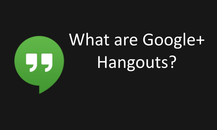 What are Google+ Hangouts