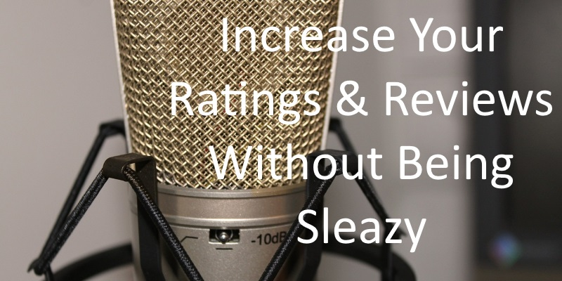 Increase Your Ratings and Reviews on iTunes Without Being Sleazy