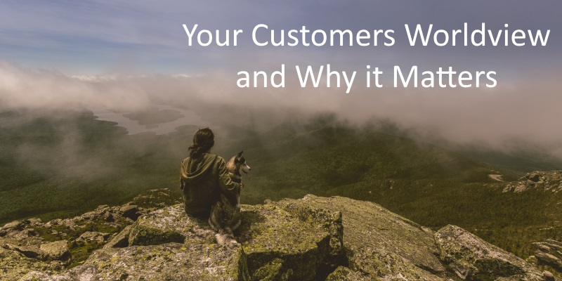 Your Customers Worldview and Why It Matters
