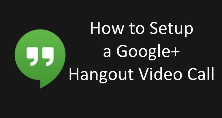 How to Setup a Google Hangout Video Call