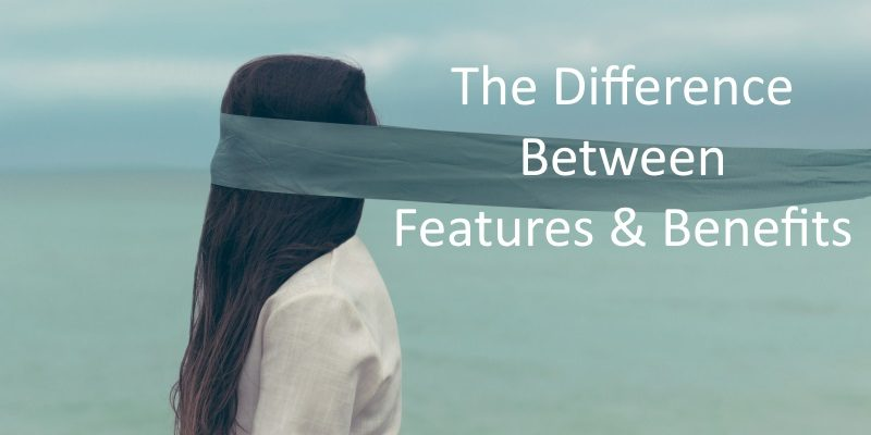 Know the Difference Between Features and Benefits